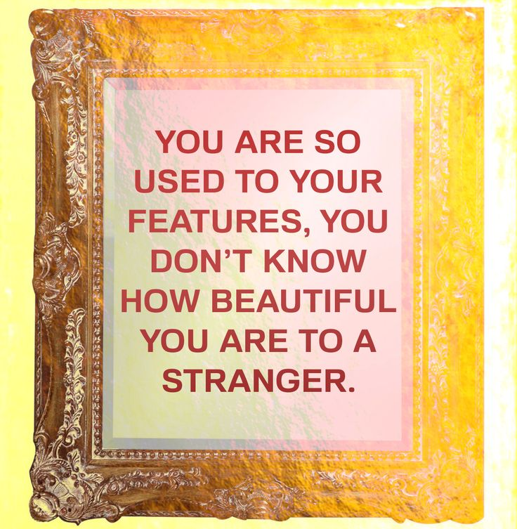 You are so used to your features, you don't know how beautiful you are to a stranger. #Quote #MissMeJeans