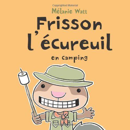Frisson l'écureuil en camping by Melanie Watt https://www.amazon.ca/dp/1443126675/ref=cm_sw_r_pi_dp_TIwGxbPKYKXH4