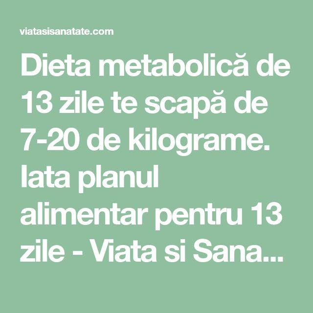 Dieta metabolică de 13 zile te scapă de 7-20 de kilograme. Iata planul alimentar pentru 13 zile - Viata si Sanatate