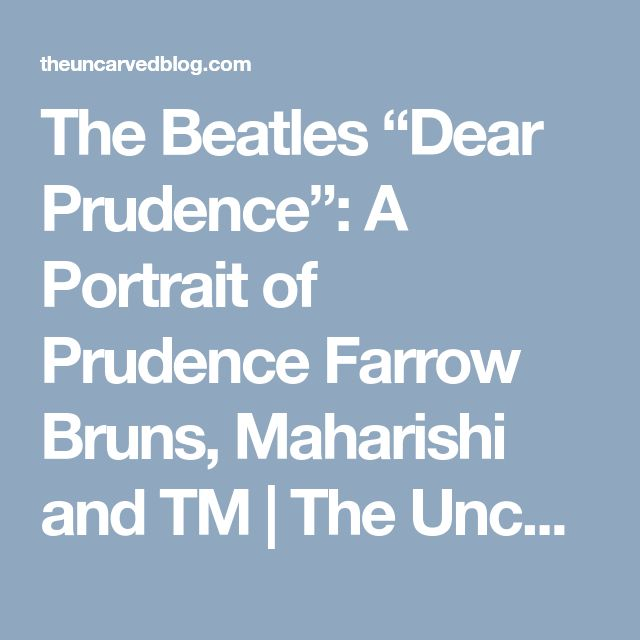 "The Beatles ""Dear Prudence"": A Portrait of Prudence Farrow Bruns, Maharishi and TM 