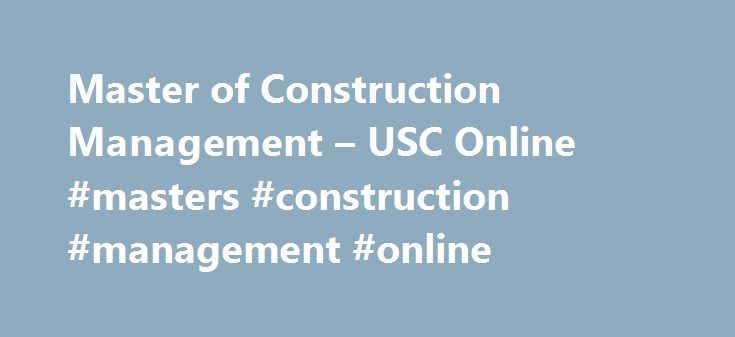 Master of Construction Management – USC Online #masters #construction #management #online http://philippines.remmont.com/master-of-construction-management-usc-online-masters-construction-management-online/  # Master of Construction Management USC Viterbi School of Engineering The Master of Construction Management program is geared for young professionals with diverse undergraduate degrees. The purpose of The Master of Construction Management program is to educate and train multidisciplinary…