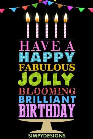 Happy Fabulous Jolly Blooming Brilliant Birthday