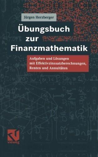 Übungsbuch zur Finanzmathematik: Aufgaben und Lösungen mit Effektivzinssatzberechnungen, Renten und