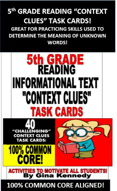 "5TH GRADE READING ""CONTEXT CLUES"" INFORMATIONAL TEXT TASK CARDS ALIGNED TO THE COMMON CORE STANDARDS!   40 Task Cards in All!  I have researched and studied the most commonly used reading stems and common vocabulary on several Common Core 5th grade state reading exams, practice tests and released testing information. I used those ""context clues"" stems and vocabulary on all 40 task cards included in this set!"