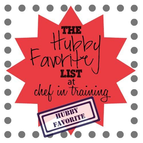 The Hubby Favorite List at Chef in Training! All Hubby-Approved recipes written by Chef in Training's husband himself! Such a funny post with so many delicious recipes! A MUST SEE list!