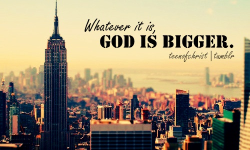 'Whatever it is, God is bigger.'