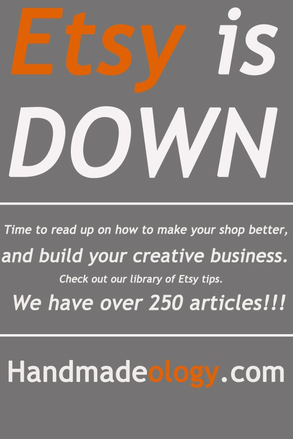 Etsy is down! Time to read up on how to make your shop better! and build your creative business. Check out our library of Etsy tips. We have over 250 articles!!! http://handmadeology.com