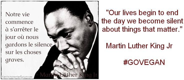 Notre vie commence à s'arrêter _ Our lives begin to end _ Martin Luther King Jr _ GOVEGAN - 0-gluten VegeBrest