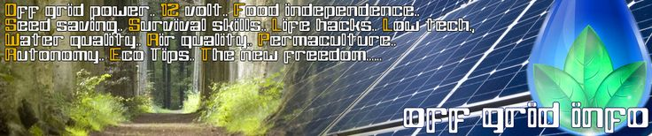 Off Grid Info - 12-Volt Power - Food Independence - Survival - Life Hacks - Low Tech - Eco Tips - Permaculture - Self Reliance