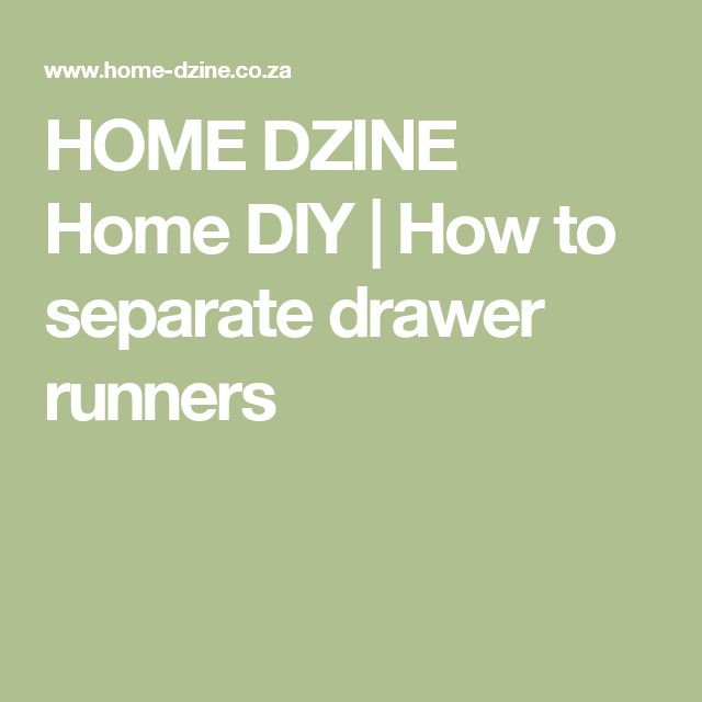 HOME DZINE Home DIY | How to separate drawer runners