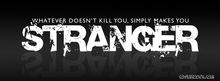 Cool facebook timeline cover quotes ' whatever doesn't kill you, Simply makes you Stranger'. Quote written on black background.