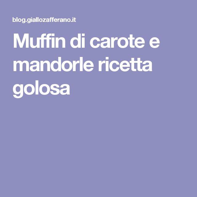 Muffin di carote e mandorle ricetta golosa