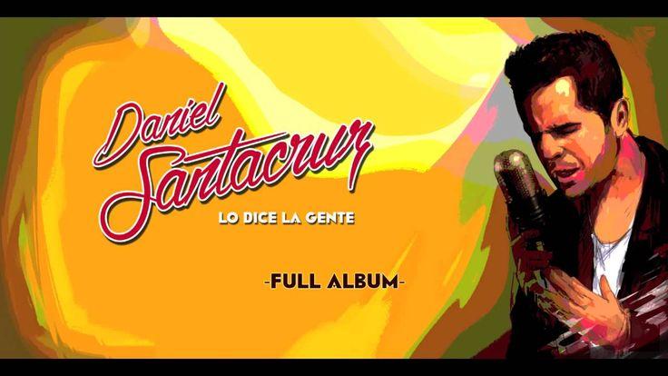 Daniel Santacruz - Lo Dice La Gente (Album Completo Full Audio)
