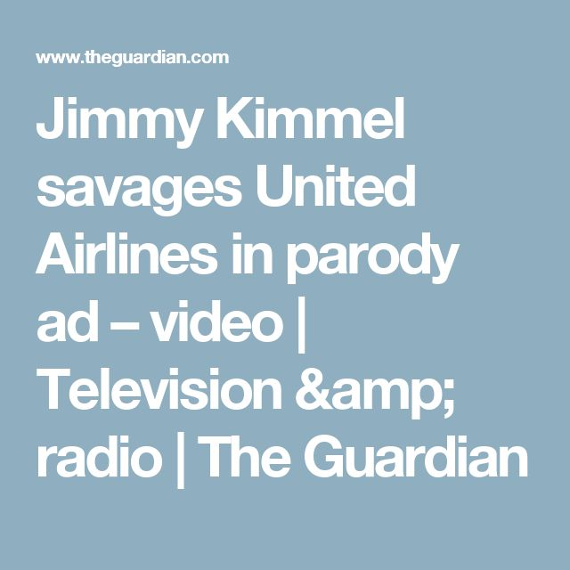 Jimmy Kimmel savages United Airlines in parody ad – video | Television & radio | The Guardian