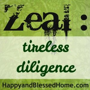 Encouraging Moms with one word devotionals - Zeal - Tireless Diligence from HappyandBlessedHome.com