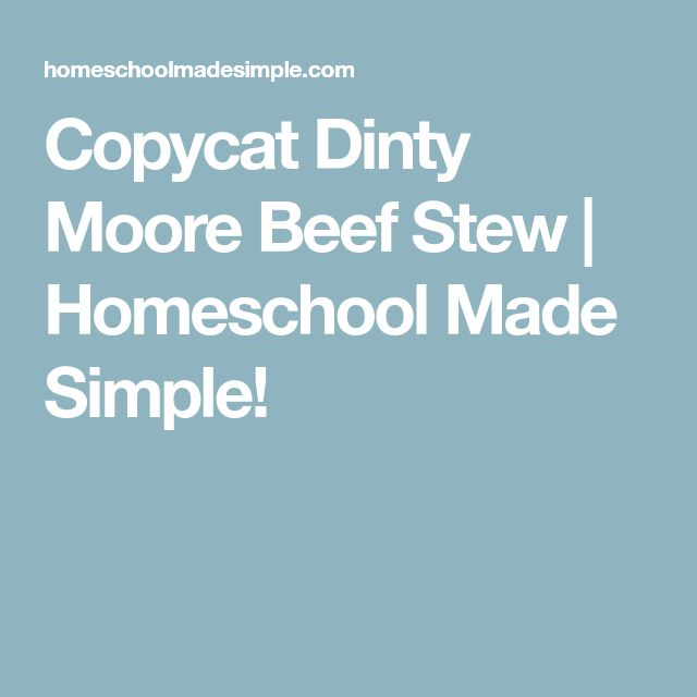 Copycat Dinty Moore Beef Stew | Homeschool Made Simple!