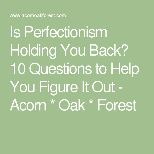 Is Perfectionism Holding You Back? 10 Questions to Help You Figure It Out - Acorn * Oak * Forest