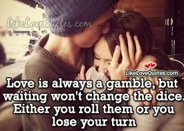 Afbeeldingsresultaat voor love is a gamble, you can bluff or take the risk