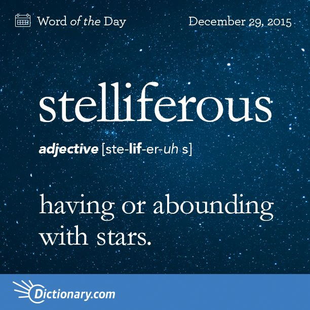 Today's Word of the Day is stelliferous. Learn its definition, pronunciation, etymology and more. Join over 19 million fans who boost their vocabulary every day.
