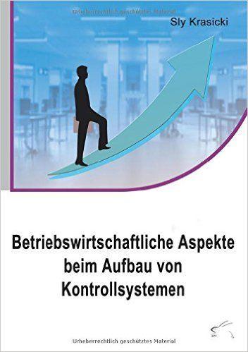 Betriebswirtschaftliche Aspekte beim Aufbau von Kontrollsystemen: Amazon.de: Sly Krasicki: Bücher