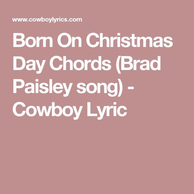 Born On Christmas Day Chords (Brad Paisley song) - Cowboy Lyric | Brad paisley songs, Brad paisley