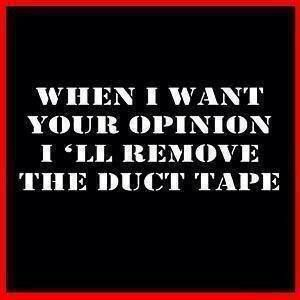 Hehehe but I prefer silk, duct tape hurts when ya take it off.  And NOT the GOOD kind of hurt ;)