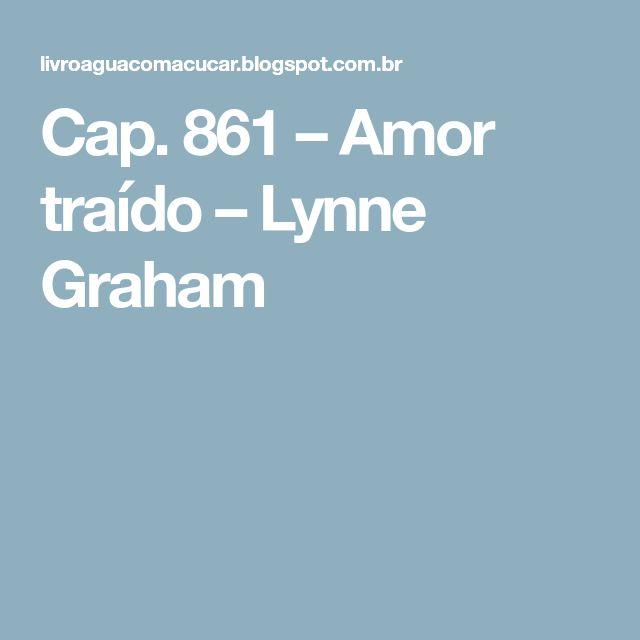 Cap. 861 – Amor traído – Lynne Graham