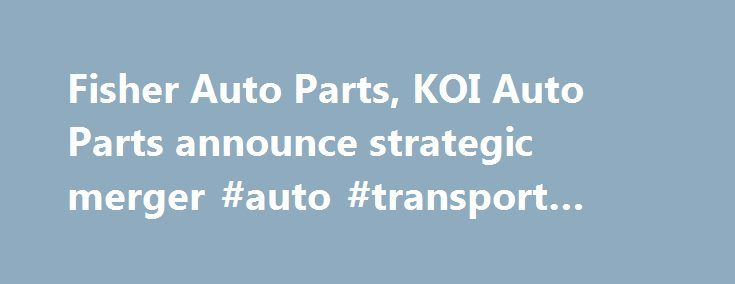 Fisher Auto Parts, KOI Auto Parts announce strategic merger #auto #transport #companies http://canada.remmont.com/fisher-auto-parts-koi-auto-parts-announce-strategic-merger-auto-transport-companies/  #fisher auto parts # Fisher Auto Parts, KOI Auto Parts announce strategic merger Want more. Enjoy a free subscription to Aftermarket Business World magazine to get the latest news in the Automotive Aftermarket Industry. Click here to start you subscription today. KOI began in 1946 and currently…