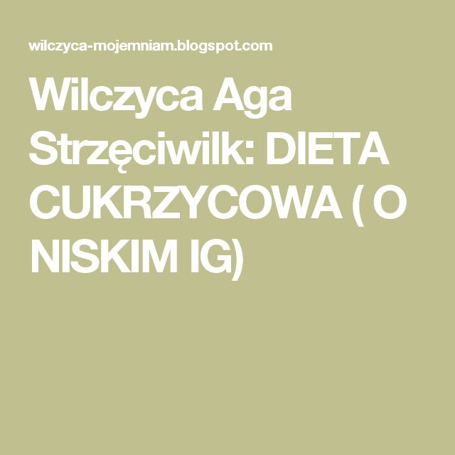 Wilczyca Aga Strzęciwilk: DIETA CUKRZYCOWA ( O NISKIM IG)