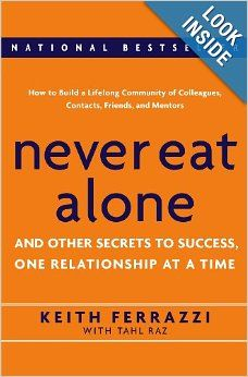 Never Eat Alone: And Other Secrets to Success, One Relationship at a Time: Keith Ferrazzi, Tahl Raz: 9780385512053: Amazon.com: Books