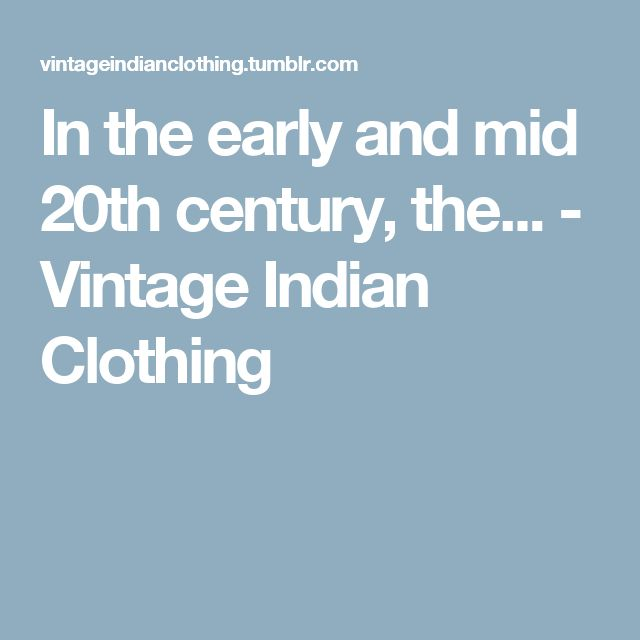 In the early and mid 20th century, the... - Vintage Indian Clothing