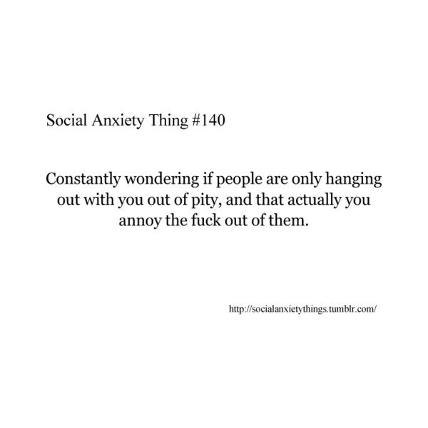 Social Anxiety Things )'': I only know that it isn't this with two people... you can't fight a war with an army of two.
