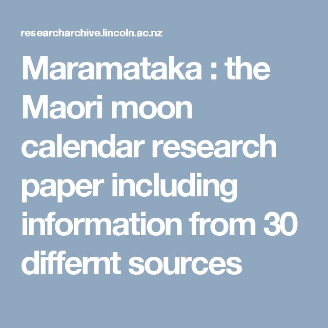 Maramataka : the Maori moon calendar research paper including information from 30 differnt sources