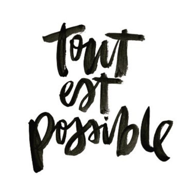 Tout est possible. Anything is possible when we open our heart and choose love over fear (in love, life, even business), the possibilities are endless.