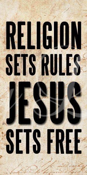 Religion sets rules JESUS sets free