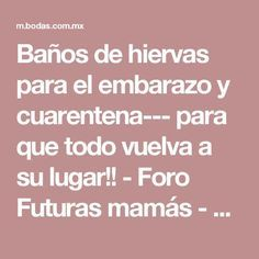 Baños de hiervas para el embarazo y cuarentena--- para que todo vuelva a su lugar!! - Foro Futuras mamás - bodas.com.mx - Página 3