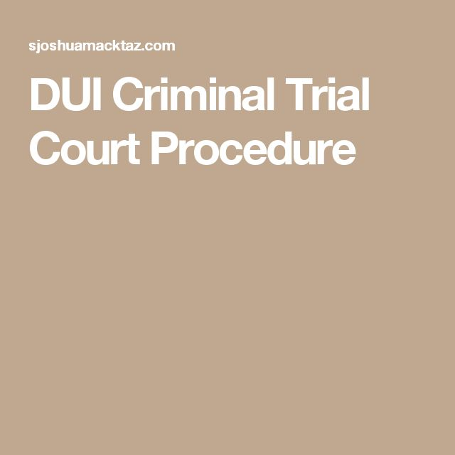 DUI Criminal Trial Court Procedure