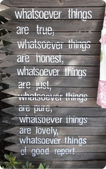 Philippians 4:8: Fence Signs, Wall Art, Favorite Bible Verses, Old Fence, Rustic Signs, Beta Phi, Fence Boards, Pi Phi, Fence Posts