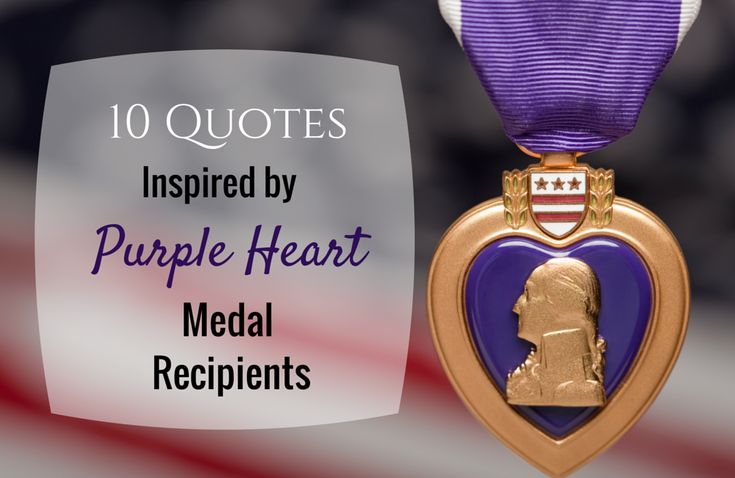 10 Quotes Inspired by Purple Heart Medal Recipients... click the link to see what they are!