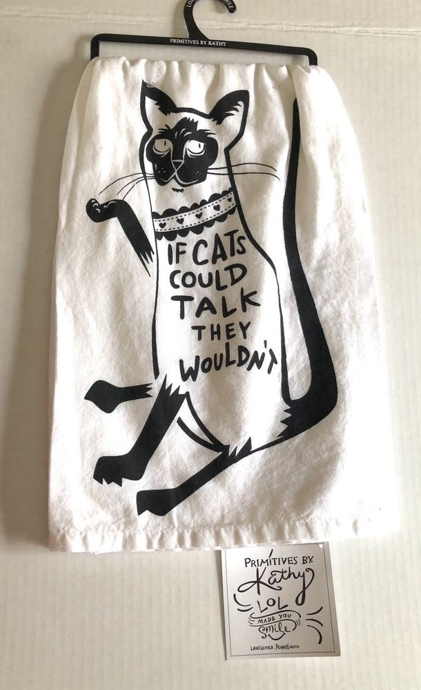 Primitive by Kathy Linen Dish Towel If Cats Could Talk They Wouldn't NewThe Goods Goddess