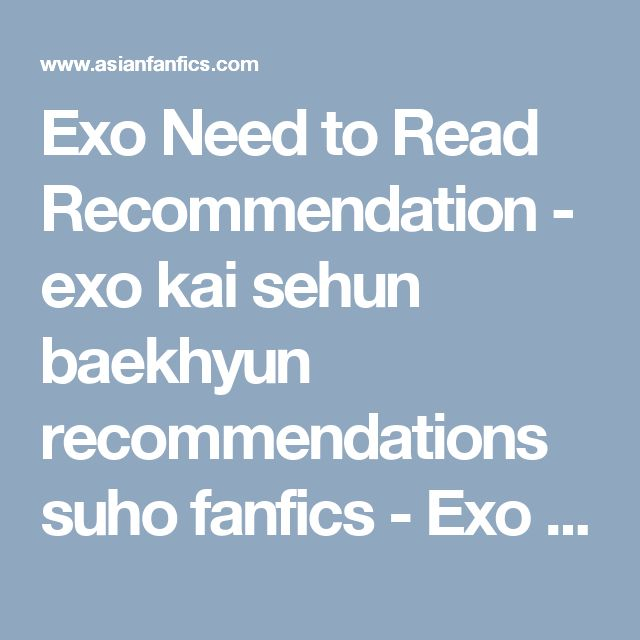 Exo Need to Read Recommendation - exo kai sehun baekhyun recommendations suho fanfics - Exo - Asianfanfics