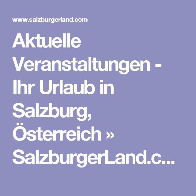 Aktuelle Veranstaltungen - Ihr Urlaub in Salzburg, Österreich » SalzburgerLand.com