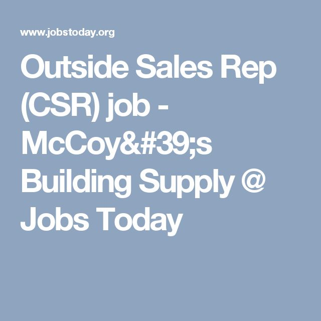 Outside Sales Rep (CSR) job - McCoy's Building Supply @ Jobs Today