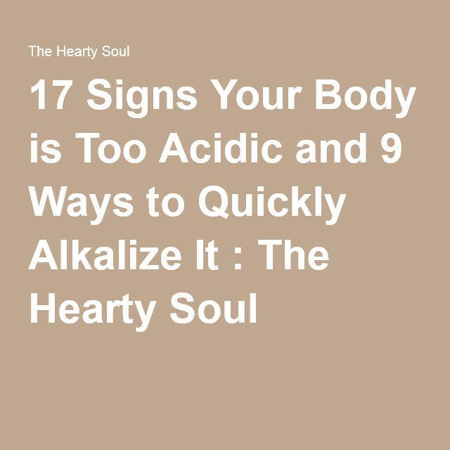 17 Signs Your Body is Too Acidic and 9 Ways to Quickly Alkalize It : The Hearty Soul