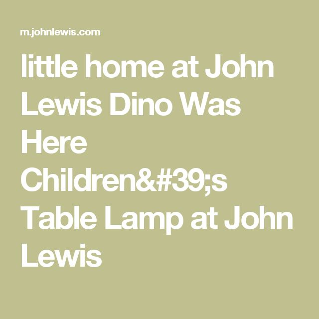 little home at John Lewis Dino Was Here Children's Table Lamp at John Lewis