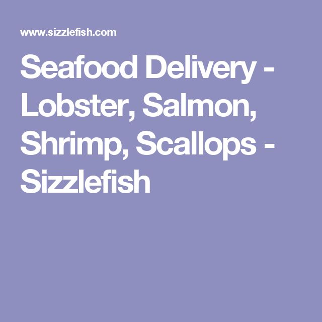 Seafood Delivery - Lobster, Salmon, Shrimp, Scallops - Sizzlefish