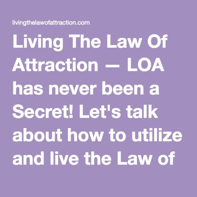 Living The Law Of Attraction — LOA has never been a Secret! Let's talk about how to utilize and live the Law of Attraction