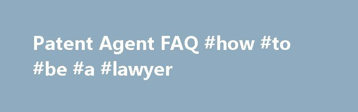Patent Agent FAQ #how #to #be #a #lawyer http://attorney.remmont.com/patent-agent-faq-how-to-be-a-lawyer/  #patent attorney salary Patent Agent FAQ The MS in Patent Law and the Certificate in Patent Prosecution are not accepting or considering applications. What is a patent agent? A patent agent is an individual who has passed the U.S. Patent and Trademark Office's (USPTO) Patent Bar, and is registered with the USPTO to prepare, file, […]