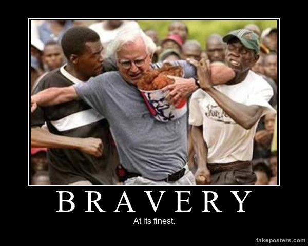 Kfc Black Person: Bravery - Demotivational Poster