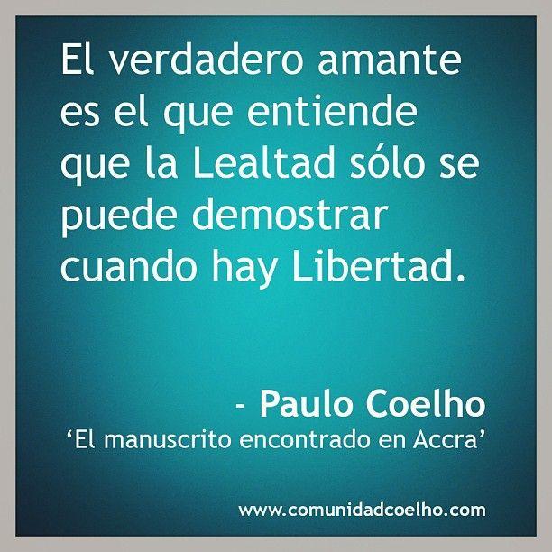 El verdadero amante, la Lealtad y la Libertad... #CCLealtad - Paulo Coelho, en 'El manuscrito encontrado en Accra' - www.elmanuscritoe... - www.instagram.com...